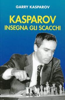 Kasparov insegna gli scacchi - Garry Kasparov - copertina