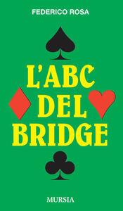 Foto Cover di L' ABC del bridge, Libro di Federico Rosa, edito da Ugo Mursia Editore