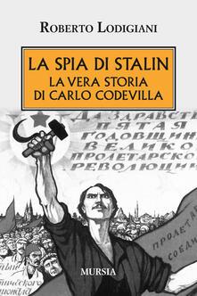 La spia di Stalin. La vera storia di Carlo Codevilla - Roberto Lodigiani - copertina