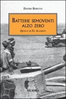Batterie semoventi Alzo Zero. Quelli di El Alamein - Davide Beretta - copertina