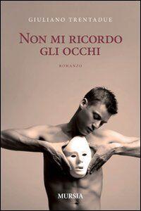 Libro Non mi ricordo gli occhi Giuliano Trentadue
