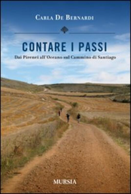 Contare i passi. Dai Pirenei all'Oceano sul cammino di Santiago - Carla De Bernardi - copertina