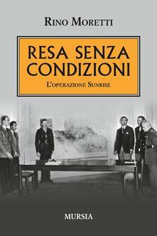 Resa senza condizioni. L'operazione Sunrise - Rino Moretti - copertina