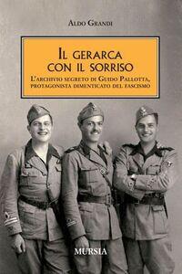 Libro Il gerarca con il sorriso. L'archivio segreto di Guido Pallotta, un protagonista dimenticato del Fascismo Aldo Grandi