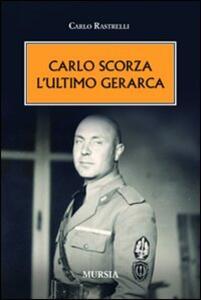 Carlo Scorza. L'ultimo gerarca - Carlo Rastrelli - copertina