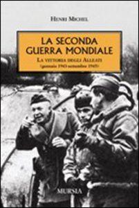 Foto Cover di La seconda guerra mondiale. La vittoria degli alleati (gennaio 1943- settembre 1945), Libro di Henri Michel, edito da Ugo Mursia Editore