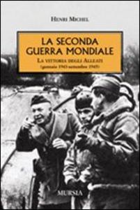 Libro La seconda guerra mondiale. La vittoria degli alleati (gennaio 1943- settembre 1945) Henri Michel