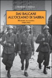 Dai Balcani all'oceano di sabbia. Memorie di guerra. 1940-1943 - Alfredo J. Uccelli - copertina