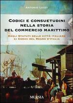 Codici e consuetudini nella storia del commercio marittimo. Dagli statuti delle città italiane ai codici del Regno d'Italia