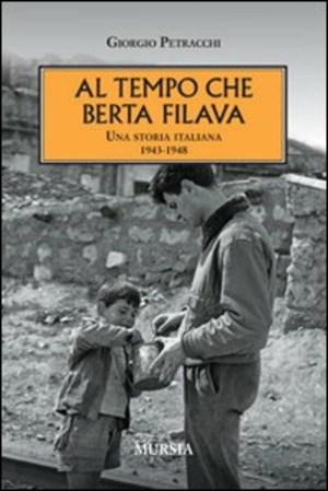 Al tempo che Berta filava. Una storia italiana 1943-1948