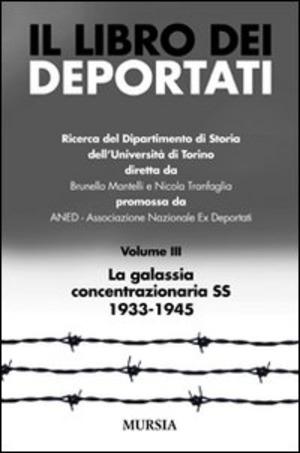 Il libro dei deportati. Vol. 3: La galassia concentrazionaria SS 1933-1945.