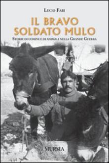 Il bravo soldato mulo. Storie di uomini e animali nella grande guerra.pdf
