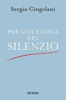 Per una storia del silenzio - Sergio Cingolani - copertina