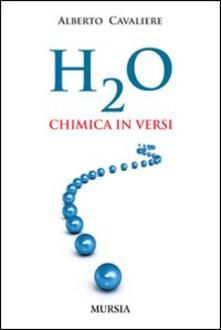 H2O. Chimica in versi - Alberto Cavaliere - copertina