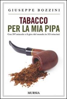 Tabacco per la mia pipa. Con 297 miscele e il giro del mondo in 325 trinciati.pdf
