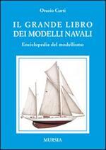 Il grande libro dei modelli navali. Enciclopedia del modellismo