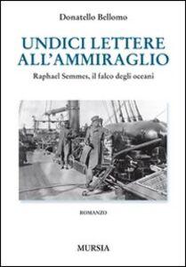 Foto Cover di Undici lettere all'ammiraglio. Raphael Semmes, il falco degli oceani, Libro di Donatello Bellomo, edito da Ugo Mursia Editore