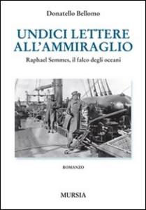 Libro Undici lettere all'ammiraglio. Raphael Semmes, il falco degli oceani Donatello Bellomo