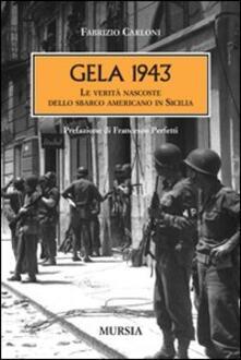 Gela 1943. Le verità nascoste dello sbarco americano in Sicilia - Fabrizio Carloni - copertina