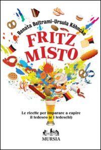 Libro Fritz misto. Le ricette per imparare e capire il tedesco (e i tedeschi) Renata Beltrami , Ursula Köhncke