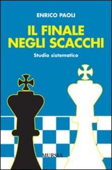 Il finale negli scacchi. Studio sistematico - Enrico Paoli - copertina