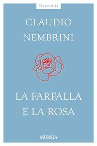 Libro La farfalla e la rosa Claudio Nembrini