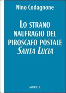 Libro Lo strano naufragio del piroscafo postale Santa Lucia Nino Codagnone