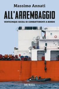 Libro All'arrembaggio. Venticinque secoli di combattimenti a bordo Massimo Annati