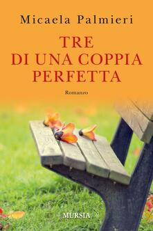 Tre di una coppia perfetta - Micaela Palmieri - copertina