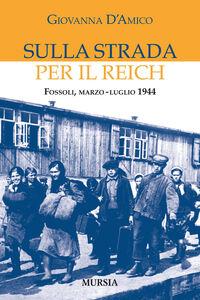 Foto Cover di Sulla strada per il Reich, Libro di Giovanna D'Amico, edito da Ugo Mursia Editore