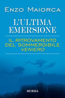 L ultima emersione. Il ritrovamento del sommergibile Veniero.pdf