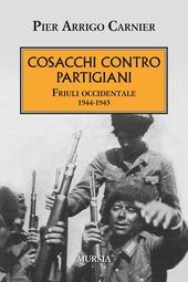 Cosacchi contro partigiani. Friuli occidentale 1944-1945