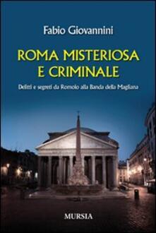 Roma misteriosa e criminale. Delitti e segreti da Romolo alla banda della Magliana - Fabio Giovannini - copertina