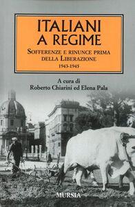 Libro Italiani a regime. Sofferenze e rinunce prima della Liberazione. 1943-1945