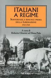 Italiani a regime. Sofferenze e rinunce prima della Liberazione. 1943-1945