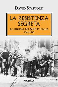 Libro La resistenza segreta. Le missioni del SOE in Italia 1943-1945 David Stafford