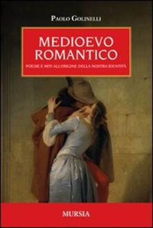 Medioevo romantico. Poesie e miti all'origine della nostra identità - Paolo Golinelli - copertina