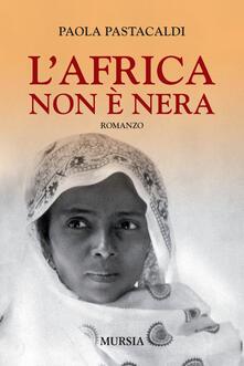 L' Africa non è nera - Paola Pastacaldi - copertina