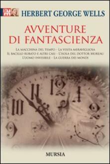 Avventure di fantascienza: La macchina del tempo-La visita meravigliosa-Il bacillo rubato e altri casi-L'isola del dottor Moreau-L'uomo invisibile-La guerra dei mondi