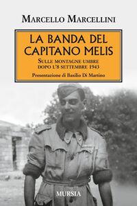 Foto Cover di La banda del capitano Melis. Sulle montagne umbre dopo l'8 settembre 1943, Libro di Marcello Marcellini, edito da Ugo Mursia Editore