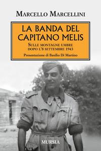 Libro La banda del capitano Melis. Sulle montagne umbre dopo l'8 settembre 1943 Marcello Marcellini