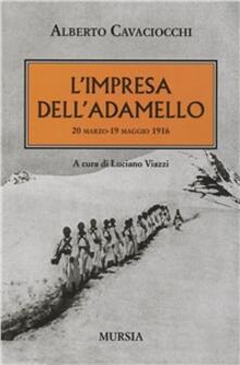 L' impresa dell'Adamello. 20 marzo-2 maggio 1916 - Alberto Cavaciocchi - copertina
