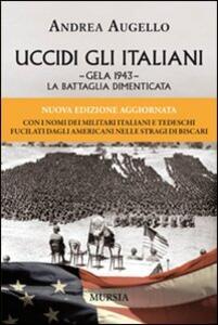 Uccidi gli italiani. Gela 1943. La battaglia dimenticata