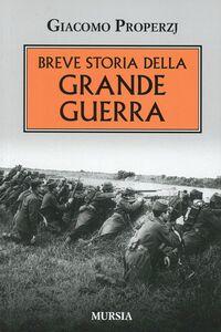 Libro Breve storia della grande guerra Giacomo Properzj