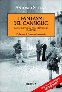 Libro I fantasmi del Cansiglio. Eccidi partigiani nel trevigiano 1944-1945 Antonio Serena