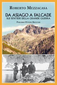 Libro Da Asiago a Falcade sui sentieri della grande guerra. Percorso Ottone Brentari Roberto Mezzacasa