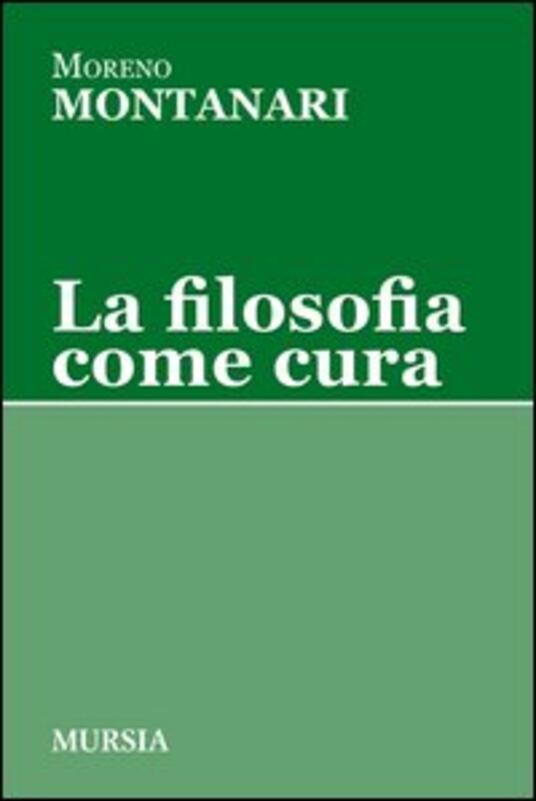 La filosofia come cura - Moreno Montanari - copertina