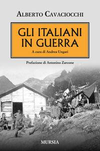 Libro Gli italiani in guerra Alberto Cavaciocchi