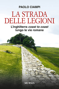 Libro La strada delle legioni. L'Inghilterra coast to coast lungo le vie romane Paolo Ciampi