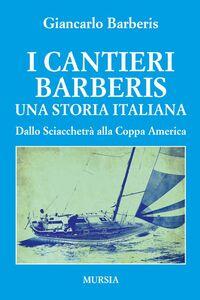 Libro I cantieri Barberis. Una storia italiana. Dallo Sciacchetrà alla Coppa America Giancarlo Barberis